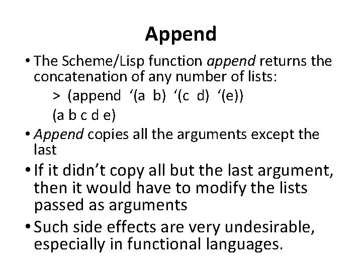 Append • The Scheme/Lisp function append returns the concatenation of any number of lists: