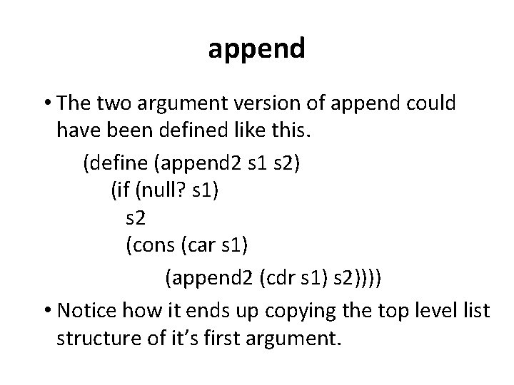 append • The two argument version of append could have been defined like this.