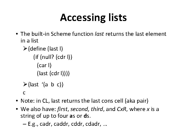 Accessing lists • The built-in Scheme function last returns the last element in a
