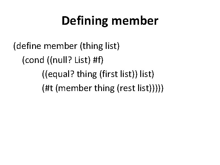 Defining member (define member (thing list) (cond ((null? List) #f) ((equal? thing (first list))