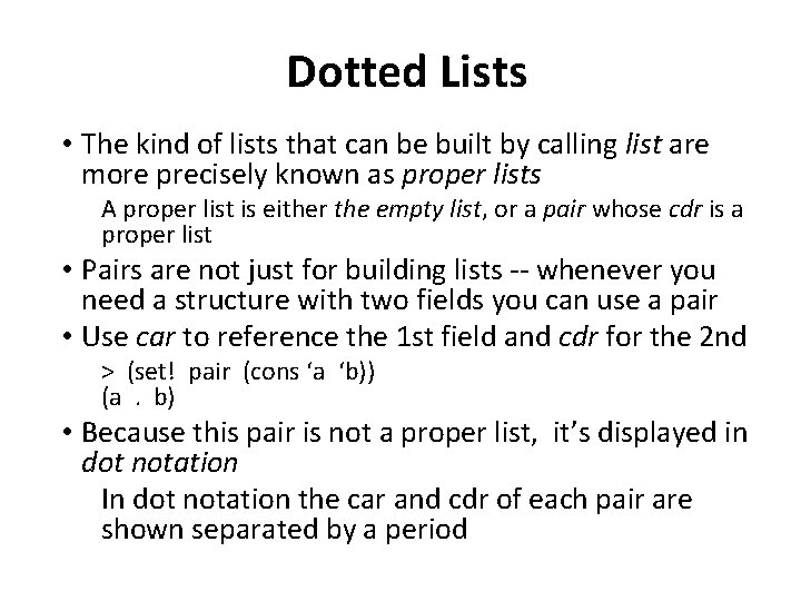 Dotted Lists • The kind of lists that can be built by calling list