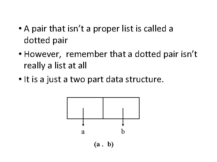 • A pair that isn't a proper list is called a dotted pair