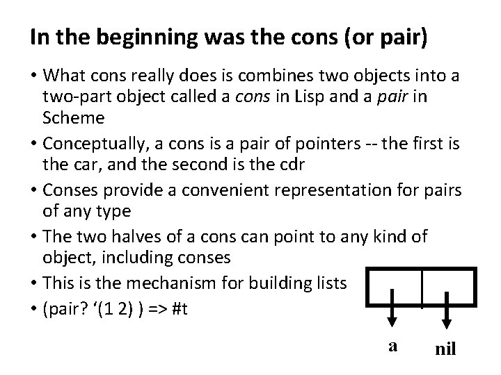 In the beginning was the cons (or pair) • What cons really does is