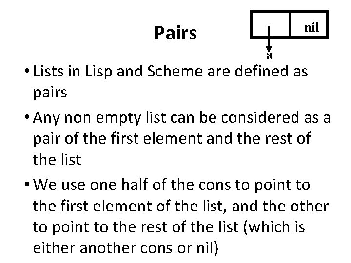 Pairs nil a • Lists in Lisp and Scheme are defined as pairs •