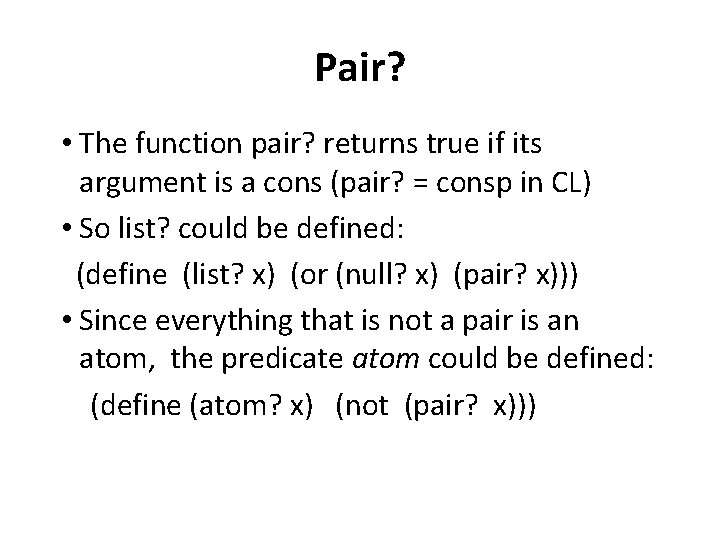 Pair? • The function pair? returns true if its argument is a cons (pair?