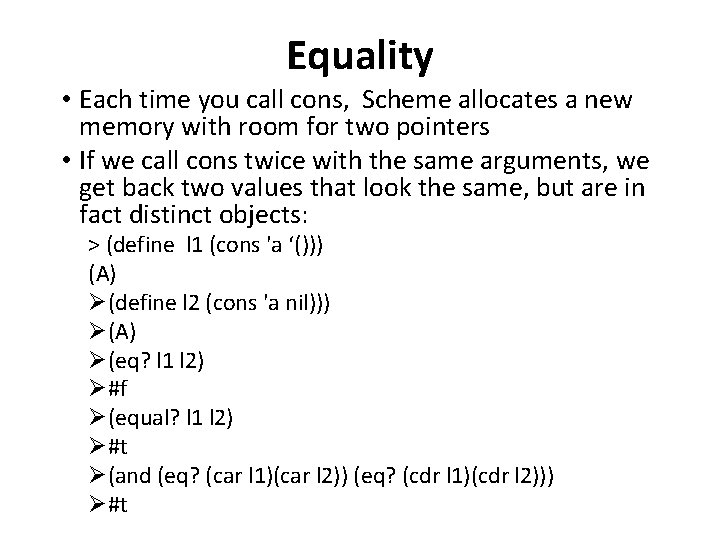 Equality • Each time you call cons, Scheme allocates a new memory with room