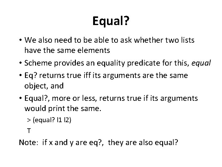 Equal? • We also need to be able to ask whether two lists have
