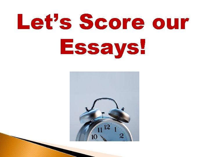 Let's Score our Essays!