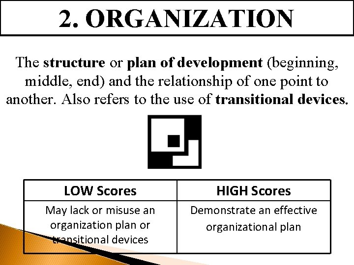 2. ORGANIZATION The structure or plan of development (beginning, middle, end) and the relationship