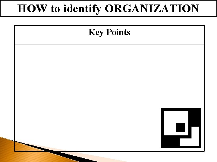 HOW to identify ORGANIZATION Key Points