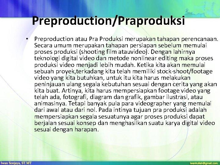 Preproduction/Praproduksi • Preproduction atau Pra Produksi merupakan tahapan perencanaan. Secara umum merupakan tahapan persiapan