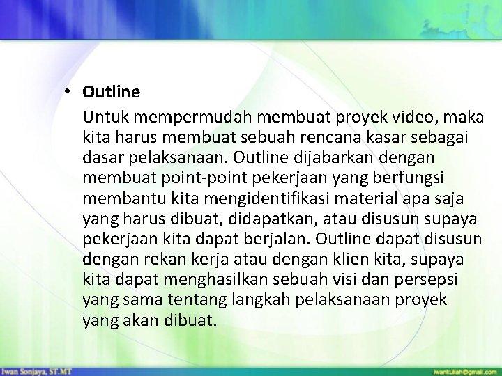 • Outline Untuk mempermudah membuat proyek video, maka kita harus membuat sebuah rencana