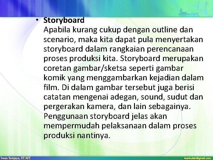 • Storyboard Apabila kurang cukup dengan outline dan scenario, maka kita dapat pula