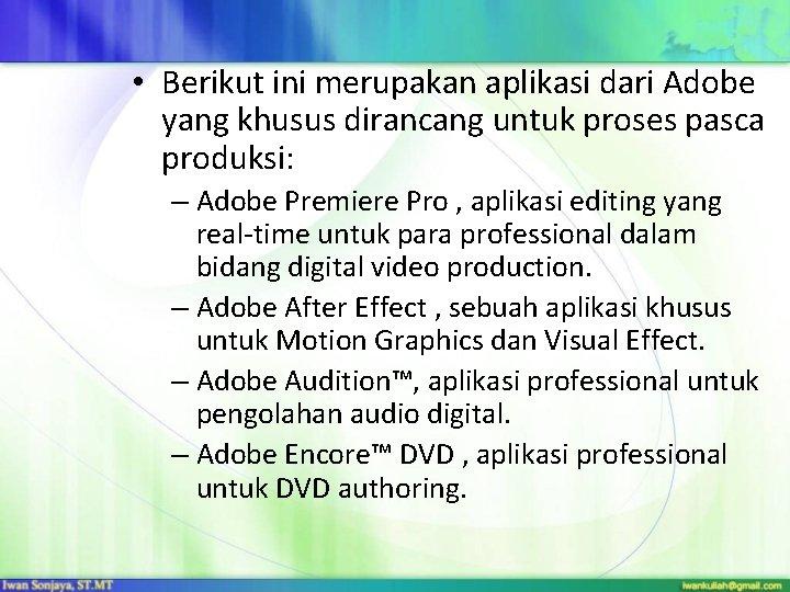 • Berikut ini merupakan aplikasi dari Adobe yang khusus dirancang untuk proses pasca