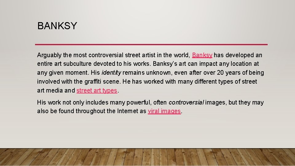 BANKSY Arguably the most controversial street artist in the world, Banksy has developed an