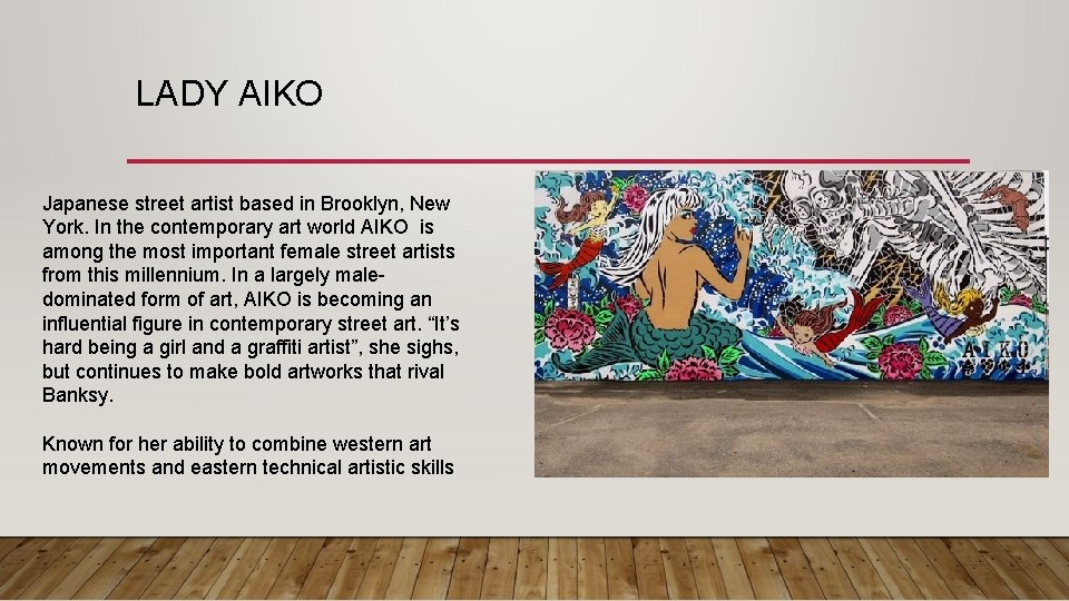 LADY AIKO Japanese street artist based in Brooklyn, New York. In the contemporary art