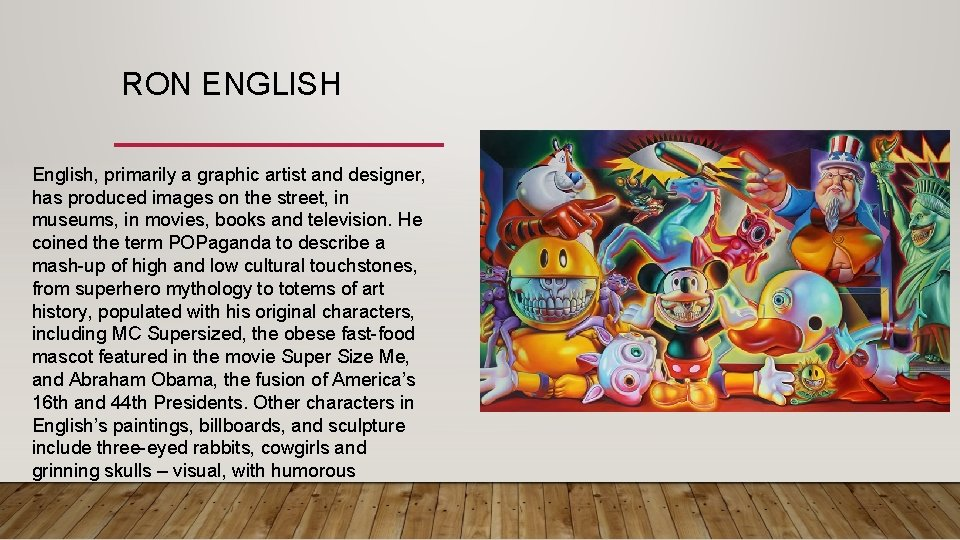 RON ENGLISH English, primarily a graphic artist and designer, has produced images on the