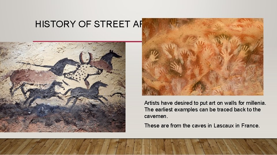 HISTORY OF STREET ART Artists have desired to put art on walls for millenia.