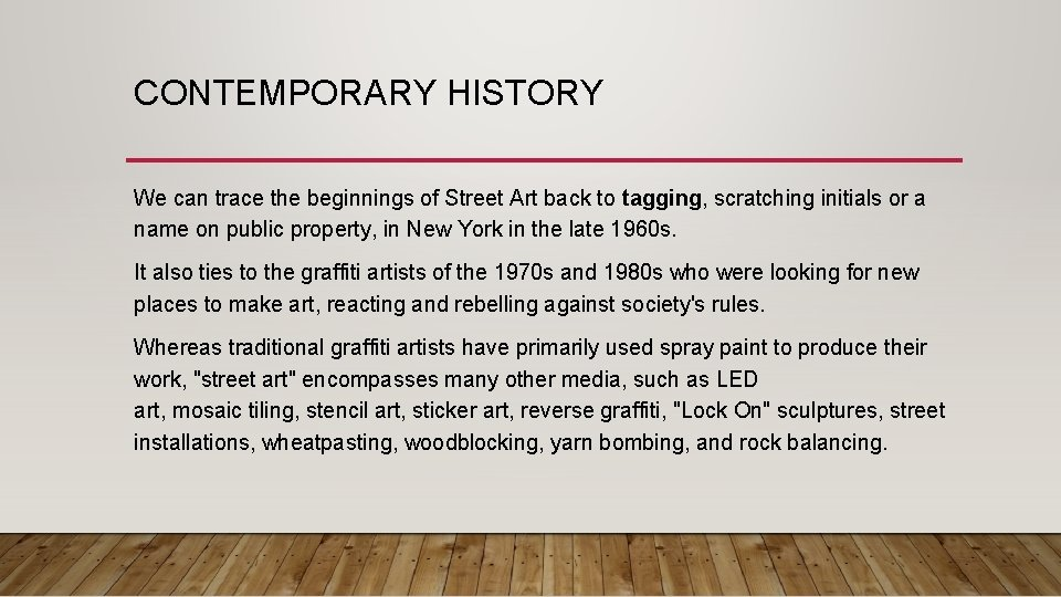 CONTEMPORARY HISTORY We can trace the beginnings of Street Art back to tagging, scratching
