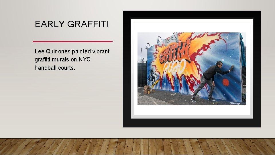 EARLY GRAFFITI Lee Quinones painted vibrant graffiti murals on NYC handball courts.