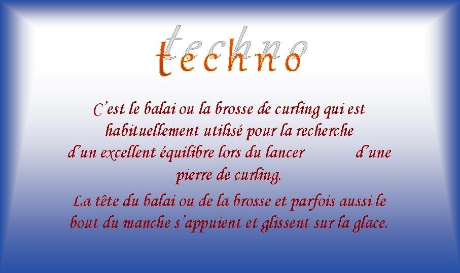 techno C'est le balai ou la brosse de curling qui est habituellement utilisé pour
