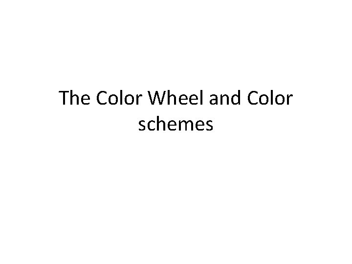 The Color Wheel and Color schemes