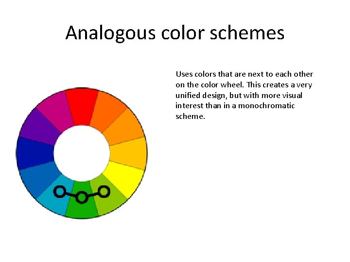 Analogous color schemes Uses colors that are next to each other on the color