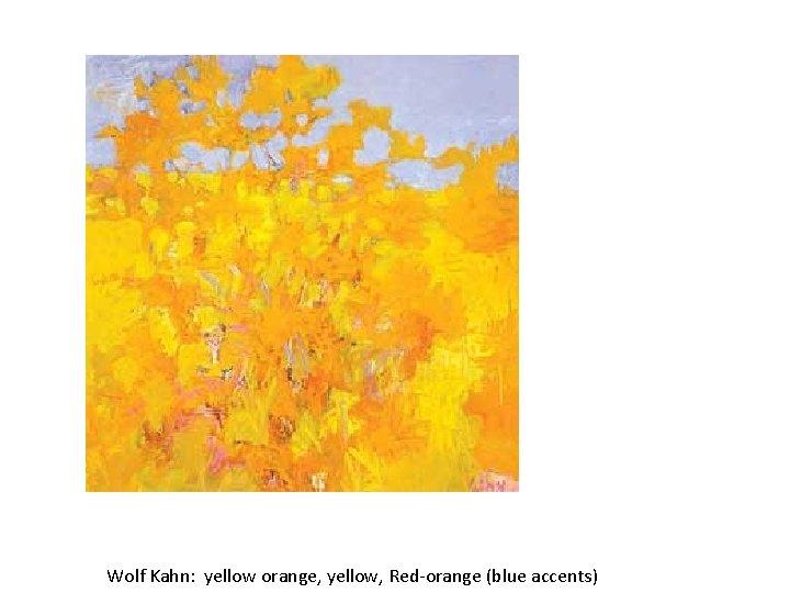Wolf Kahn: yellow orange, yellow, Red-orange (blue accents)