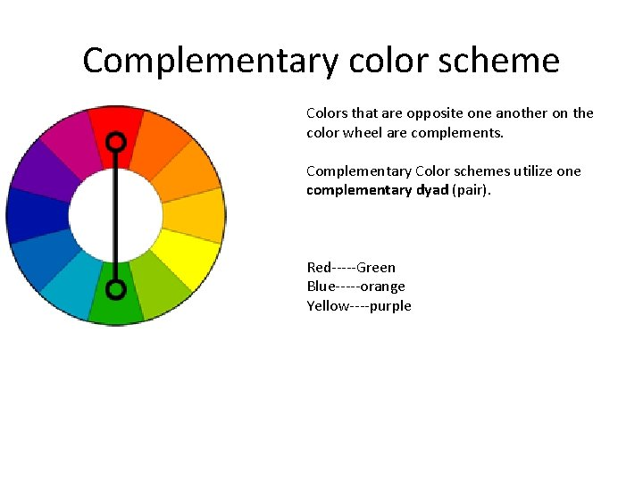 Complementary color scheme Colors that are opposite one another on the color wheel are