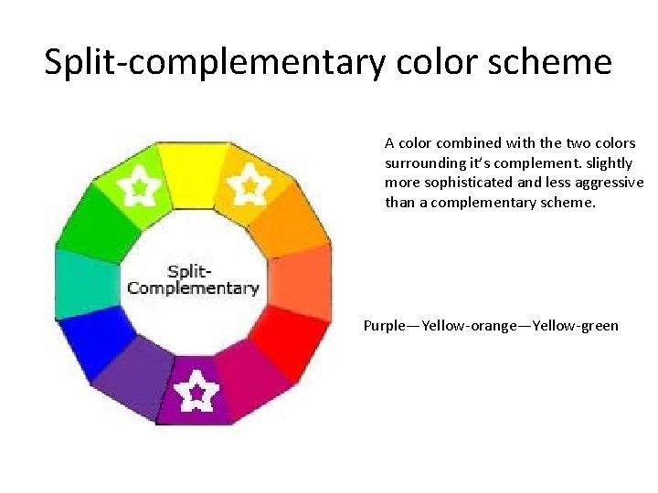 Split-complementary color scheme A color combined with the two colors surrounding it's complement. slightly