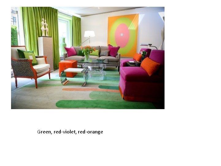 Green, red-violet, red-orange