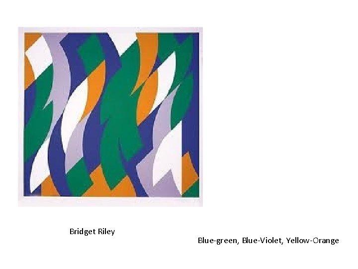 Bridget Riley Blue-green, Blue-Violet, Yellow-Orange