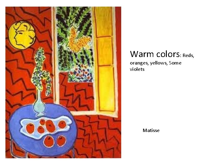 Warm colors: Reds, oranges, yellows, Some violets Matisse