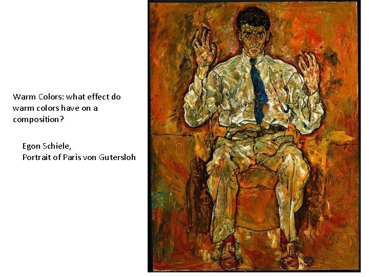 Warm Colors: what effect do warm colors have on a composition? Egon Schiele, Portrait