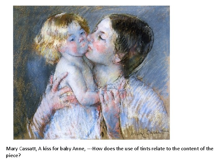 Mary Cassatt, A kiss for baby Anne, ---How does the use of tints relate