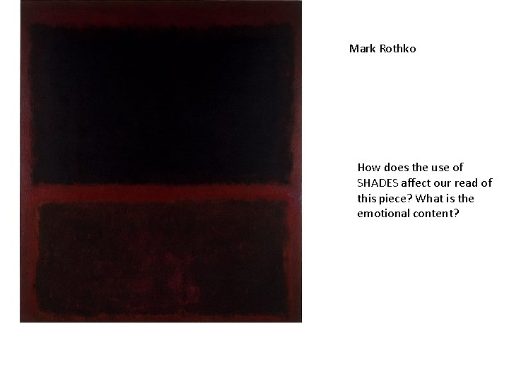 Mark Rothko How does the use of SHADES affect our read of this piece?