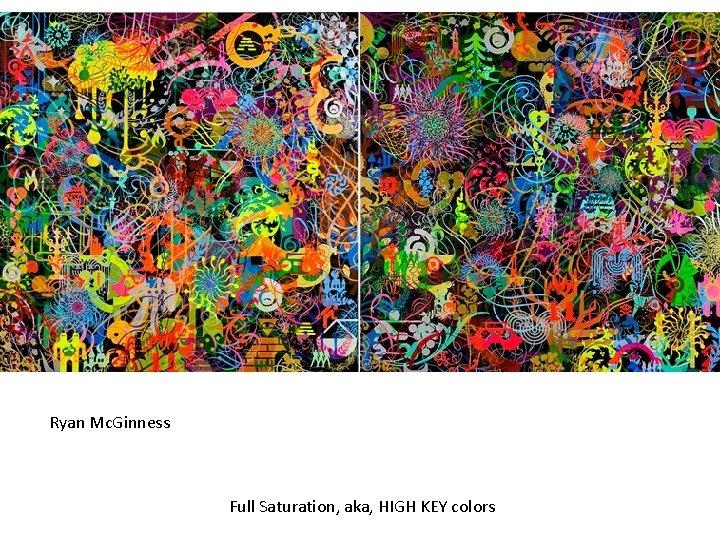 Ryan Mc. Ginness Full Saturation, aka, HIGH KEY colors