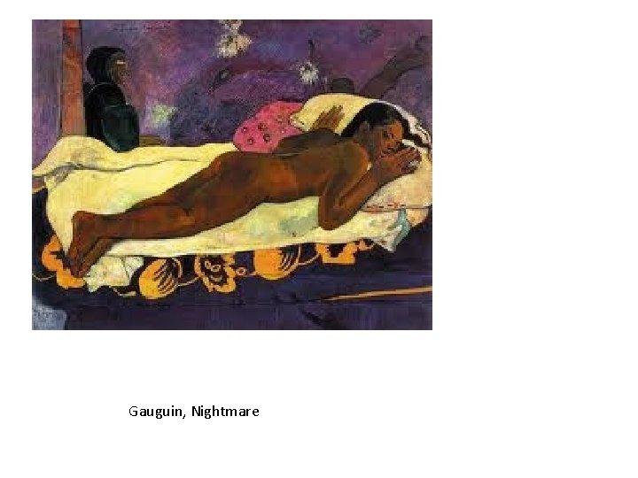 Gauguin, Nightmare