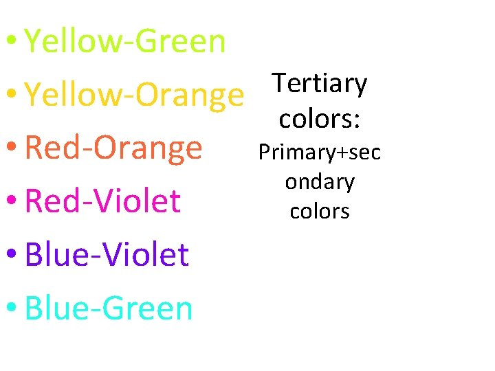 • Yellow-Green Tertiary • Yellow-Orange colors: • Red-Orange Primary+sec ondary • Red-Violet colors