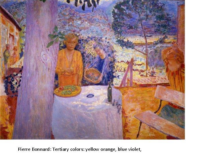 Pierre Bonnard: Tertiary colors: yellow orange, blue violet,