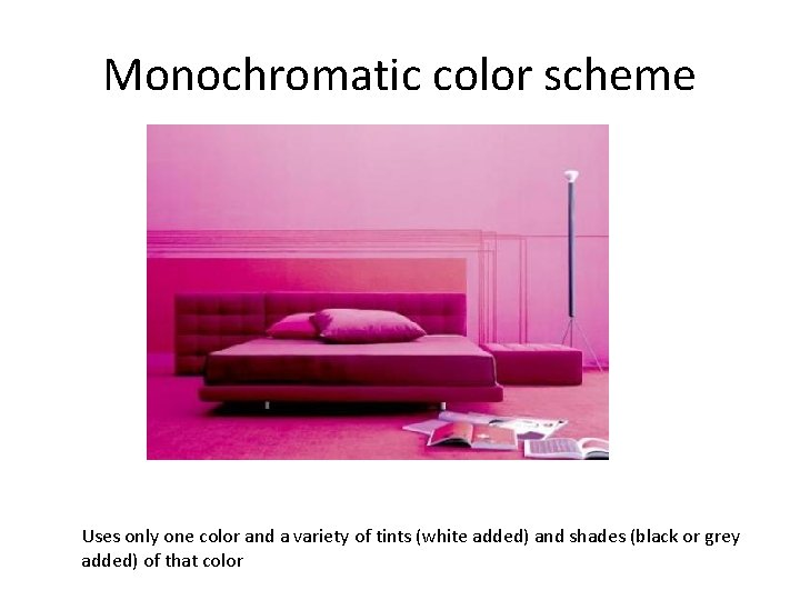 Monochromatic color scheme Uses only one color and a variety of tints (white added)