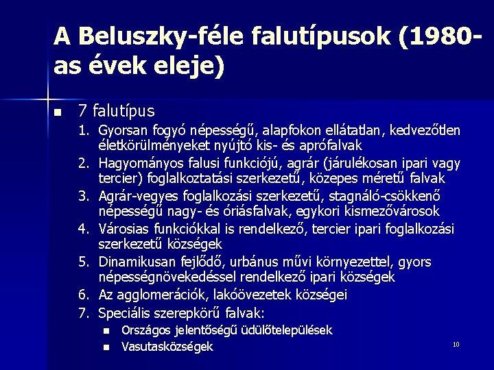 A Beluszky-féle falutípusok (1980 as évek eleje) n 7 falutípus 1. Gyorsan fogyó népességű,