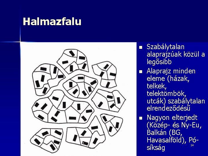 Halmazfalu n n n Szabálytalan alaprajzúak közül a legősibb Alaprajz minden eleme (házak, telkek,