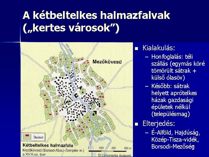 """A kétbeltelkes halmazfalvak (""""kertes városok"""") n Kialakulás: – Honfoglalás: téli szállás (egymás köré tömörült"""