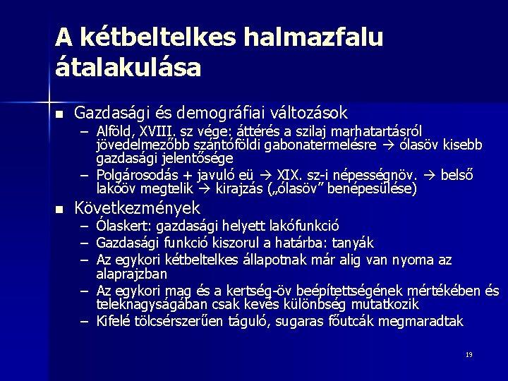 A kétbeltelkes halmazfalu átalakulása n Gazdasági és demográfiai változások n Következmények – Alföld, XVIII.