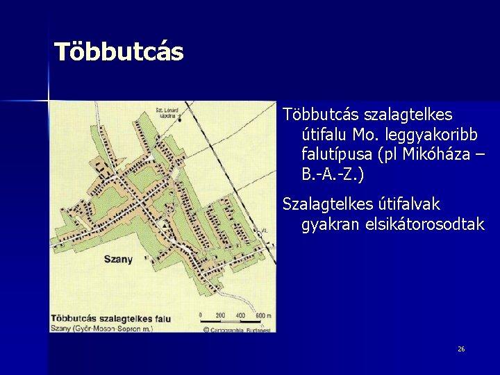 Többutcás szalagtelkes útifalu Mo. leggyakoribb falutípusa (pl Mikóháza – B. -A. -Z. ) Szalagtelkes