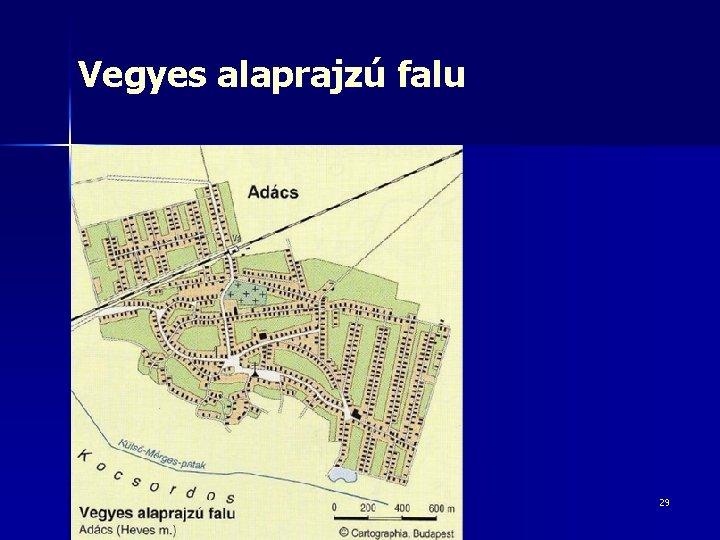 Vegyes alaprajzú falu 29