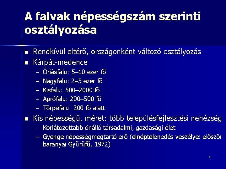 A falvak népességszám szerinti osztályozása n n Rendkívül eltérő, országonként változó osztályozás Kárpát-medence –