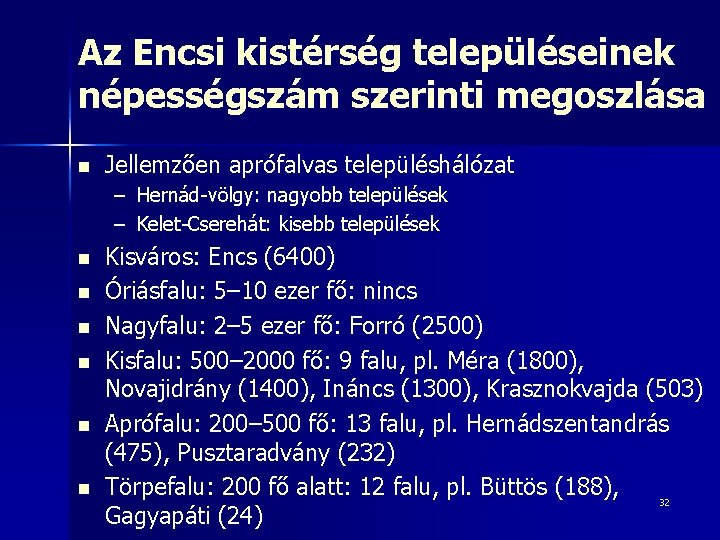 Az Encsi kistérség településeinek népességszám szerinti megoszlása n Jellemzően aprófalvas településhálózat – Hernád-völgy: nagyobb