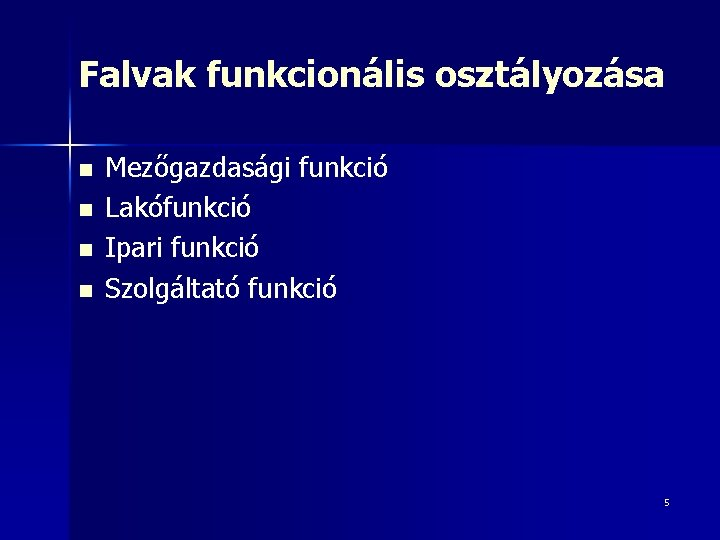 Falvak funkcionális osztályozása n n Mezőgazdasági funkció Lakófunkció Ipari funkció Szolgáltató funkció 5